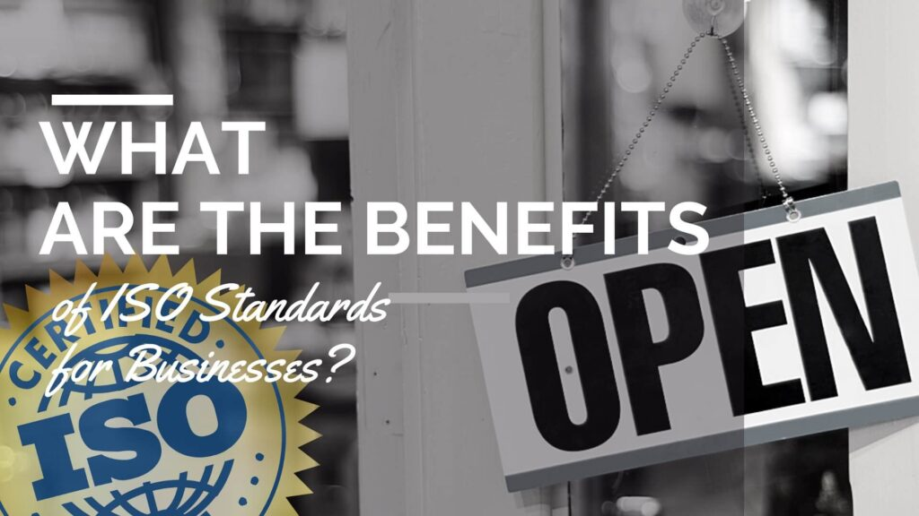 What Are the Benefits of ISO Standards for Businesses